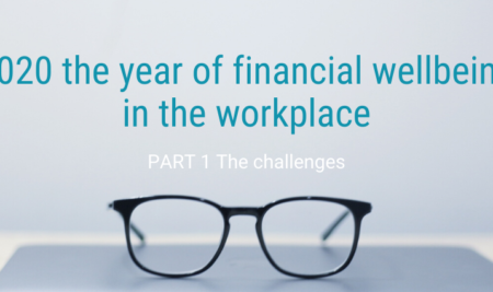 2020 the year of financial wellbeing in the workplace Part 1; the challenges