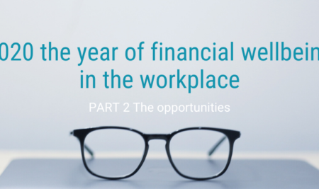 2020 the year of financial wellbeing in the workplace Part 2; the opportunities